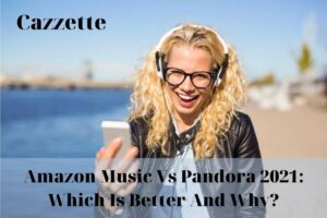 Amazon Music Vs Pandora 2021 Which Is Better And Why