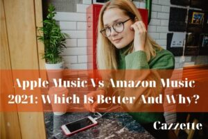 Apple Music Vs Amazon Music 2021 Which Is Better And Why