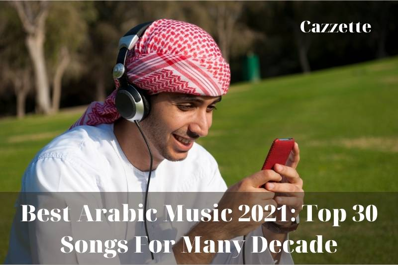 Best Arabic Music 2021 Top 30 Songs For Many Decade
