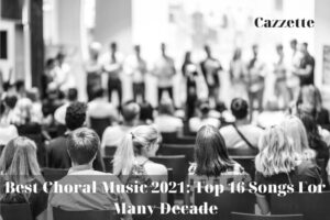 Best Choral Music 2021 Top 16 Songs For Many Decade