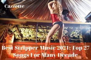 Best Stripper Music 2021 Top 27 Songs For Many Decade