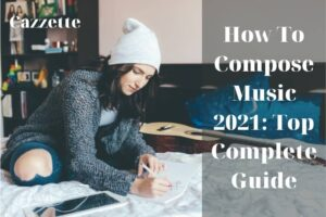 How To Compose Music 2021 Top Complete Guide