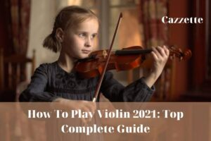 How To Play Violin 2021 Top Complete Guide