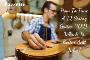 How To Tune A 12 String Guitar 2021 Which Is Better And Why
