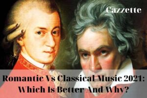 Romantic Vs Classical Music 2021 Which Is Better And Why