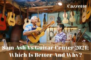 Sam Ash Vs Guitar Center 2021 Which Is Better And Why